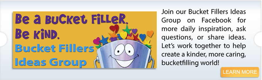 <p>Join our Bucket Fillers Ideas Group on Facebook for more daily inspiration, ask questions or share ideas. Let's work together to help create a kinder, more caring, bucketfilling world!</p><p>Click to Learn more.</p>